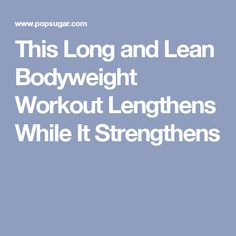 This Long and Lean Bodyweight Workout Lengthens While It Strengthens
