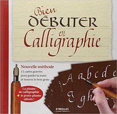 Amazon.fr - Bien débuter en calligraphie: Nouvelle méthode. 11 cartes gravées pour guider la main et trouver le bon geste. La plume de calligraphie + le porte-plume offerts ! - Collectif - Livres