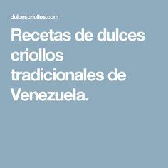 Recetas de dulces criollos tradicionales de Venezuela.