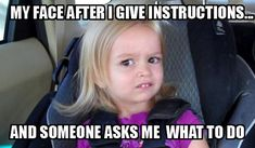 Annoyed Face Funny Meme My Face after I give Instructions… and someone asks me what to do