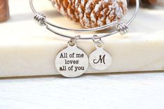 All of me loves all of you Bracelet, Adjustable Initial Bangle, Meaningful Bracelet for Girlfriend, Personalized Bangle Gift for Daughter