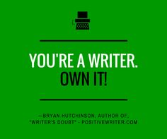 You're a writer. Own it.