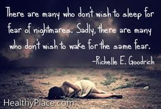 """Quote on abuse: """"There are many who don't wish to sleep for fear of nightmares. Sadly, there are many who don't wish to wake for the same fear.""""    www.HealthyPlace.com"""