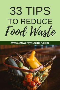 33 Tips to Reduce Food Waste at Home - 80 Twenty Nutrition