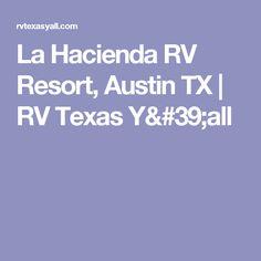 La Hacienda RV Resort, Austin TX | RV Texas Y'all