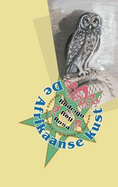 Rodrigo Rey Rosa: 'De Afrikaanse kust' / 'La orilla africana' / 'The African Shore' / 'La rive africaine' - Published in 2004 by Menken Kasander & Wigman Uitgevers, The Netherlands - ISBN 90-74622-46-1 - Illustration: Laura de Moor - Book cover design: Erik Cox