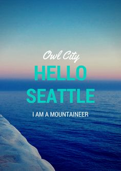 Hello Seattle, Owl City. Made by @21HootOwls