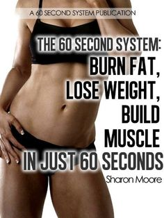 The 60 Second System: Burn Fat Lose Weight Build Muscle In Just 60 Seconds