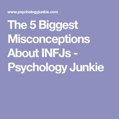 The 5 Biggest Misconceptions About INFJs - Psychology Junkie