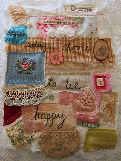 """today i choose to be happy"" vintage fabric collage"