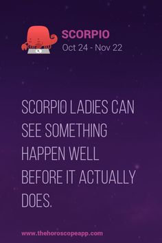 #Scorpio ladies can see something happen well before it actually does. #horoscope