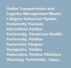 Online Transportation and Logistics Management Master s Degree #american #public #university #system, #accredited #online #university, #american #public #university, #online #university #degree #programs, #online #education, #online #distance #learning #university, #apu, #online #degree #programs, #online #learning #institution, #online #university, #distance #education, #military #education, #continuing #education, #associate #degree, #bachelor's #degrees, #master's #degrees, #graduate…