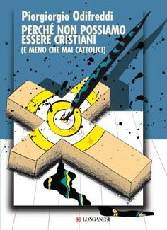 Perché non possiamo essere cristiani (Le spade) (Italian Edition) by Piergiorgio Odifreddi. $9.31. 264 pages. Publisher: Longanesi; 8 edition (October 17, 2010)