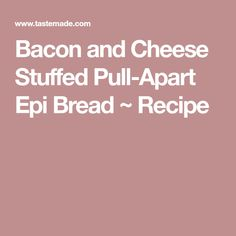Bacon and Cheese Stuffed Pull-Apart Epi Bread ~ Recipe