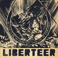 Liberteer - Better To Die on Your Feet Than Live On Your Knees [California; 2012]