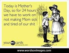 Image result for funny mothers day quotes