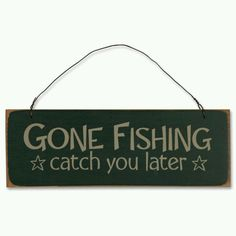 GONE FISHING ~ catch you later