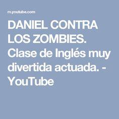 DANIEL CONTRA LOS ZOMBIES. Clase de Inglés muy divertida actuada. - YouTube
