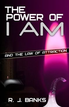The Power of I AM and the Law of Attraction by R. J. Banks - EbookNetworking.net