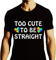 Hey, I found this really awesome Etsy listing at https://www.etsy.com/listing/201014390/too-cute-to-be-straightlgbt-pride-t