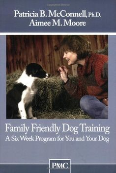 Family Friendly Dog Training: A Six Week Program for You and Your Dog by Patricia B McConnell Ph.D.. $14.95. Publisher: McConnell Publishing, Ltd.; 1st edition (January 5, 2007)