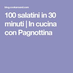 100 salatini in 30 minuti | In cucina con Pagnottina