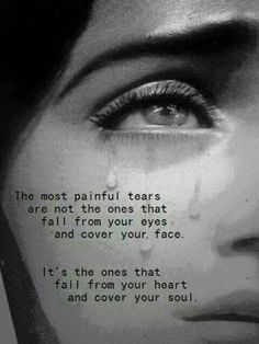 Tears on your face most people can see but when the heart is crying out your face just about always naturaly leaks