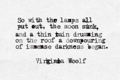 "a downpouring of immense darkness began"" -Virginia Woolf Poem Quotes, Words Quotes, Wise Words, Sayings, Pretty Words, Beautiful Words, Literary Quotes, Historical Quotes, Come Undone"