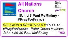 #RELIGION #PODCAST  All Nations Church    15.11.15 Paul McMinimy - #PrayForFrance    LISTEN...  http://podDVR.COM/?c=48f7af08-1795-c35c-3f81-484c08a3ea96