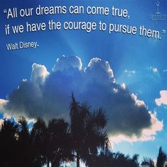 this Quote from Walt Disney coupled with the imagery gets us going even thru the darkest of days.