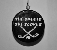 "Hockey Puck Ornament ""She shoots She Scores"" by JRacres on Etsy https://www.etsy.com/listing/457452862/hockey-puck-ornament-she-shoots-she"