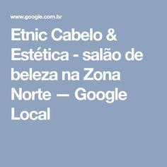 Etnic Cabelo & Estética - salão de beleza na Zona Norte — Google Local