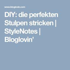 DIY: die perfekten Stulpen stricken | StyleNotes | Bloglovin'