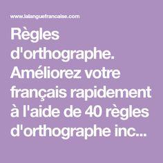 Règles d'orthographe. Améliorez votre français rapidement à l'aide de 40 règles d'orthographe incontournables. 40 règles de base de l'orthographe.