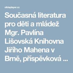 Současná literatura pro děti a mládež Mgr. Pavlína Lišovská Knihovna Jiřího Mahena v Brně, příspěvková organizace. -  ppt stáhnout