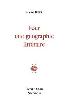 Pour une géographie littéraire / Michel Collot - [Paris] : Éditions Corti, cop. 2014