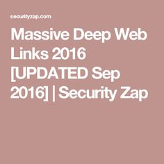 Massive Deep Web Links 2016 [UPDATED Sep 2016] | Security Zap