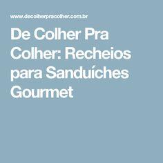 De Colher Pra Colher: Recheios para Sanduíches Gourmet