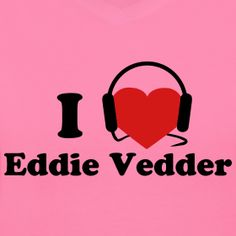 It's art.  Women's - I Heart Eddie Vedder | BecksShirts