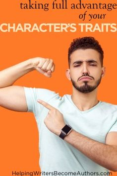 Taking Full Advantage of Your Character's Traits - Helping Writers Become Authors