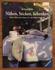 NÄHEN STICKEN SCHENKEN 100 IDEEN FÜR NÄHMASCHINE