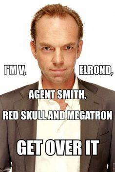 If you did not know who Hugo Weaving was, and did not know he played all of these iconic characters, then you do not deserve to be calling your self a nerd. Hugo Weaving, Over It Meme, Nerd Love, My Love, Persona, Priscilla Queen, Hobbit, Tv, Cinema