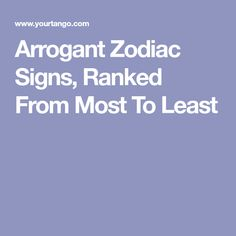 Arrogant Zodiac Signs, Ranked From Most To Least