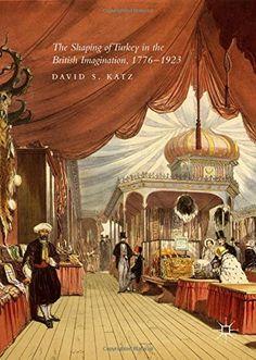 The Shaping of Turkey in the British Imagination, 1776-19... https://www.amazon.com/dp/3319410598/ref=cm_sw_r_pi_dp_x_5jR-xbM0REYEA