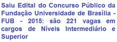 A Fundação Universidade de Brasília - FUB, torna pública a realização de concurso público que visa preencher 221 (duzentas e vinte e uma) vagas em cargos de níveis superior e intermediário para o seu quadro de pessoal. As remunerações serão de R$ 2.175,17 (cargos de Nível Intermediário) e de R$ 3.666,54 (cargos de Nível Superior), com lotação de trabalho em qualquer um dos campi da Universidade de Brasília (Plano Piloto, Ceilândia, Gama ou Planaltina).