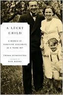 A Lucky Child: A Memoir of Surviving Auschwitz as a Young Boy  by Thomas Buergenthal, Elie Wiesel (Foreword)