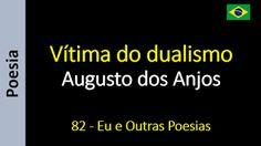 Poesia - Sanderlei Silveira: Augusto dos Anjos - 082 - Vítima do dualismo