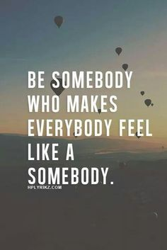 This is what I strive to do. Some people are actually really friendly when you get to know them. I try to make all my friends feel special when I'm with them.