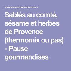Sablés au comté, sésame et herbes de Provence (thermomix ou pas) - Pause gourmandises