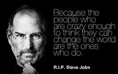 Aqueles que não seguem as regras, considerados loucos, estes mudam o mundo em que vivem! The Crazy Ones
